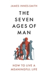 Seven Ages of Man - James Innes-Smith (Hardback)