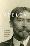 Veblen: The Making of an Economist Who Unmade Economics - Charles Camic (Hardcover)
