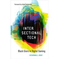 Intersectional Tech: Black Users in Digital Gaming - Kishonna L. Gray (Hardcover)