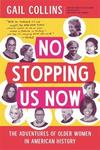 No Stopping Us Now: The Adventures of Older Women in American History - Gail Collins (Paperback)