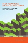 Peer Pedagogies on Digital Platforms: Learning with Minecraft Let's Play Videos - Michael Dezuanni (Paperback)