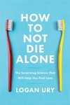 How to Not Die Alone - Logan Ury (Trade Paperback)