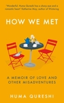 How We Met : A Memoir of Love and Other Misadventures - Huma Qureshi (Hardback)