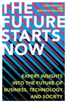 The Future Starts Now: Expert Insights Into the Future of Business, Technology and Society - Theo Priestley (Hardcover)