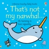 That's Not My Narwhal... - Fiona Watt (Board Book)