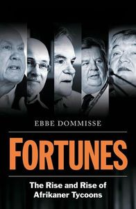 Fortunes: the Rise and Rise of Afrikaner Tycoons - Ebbe Dommisse (Trade Paperback)