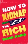 How to Kidnap the Rich - Rahul Raina (Trade Paperback)