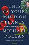 This Is Your Mind On Plants - Michael Pollan (Hardback)