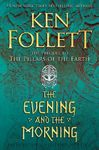 The Evening And The Morning: The Prequel To The Pillars Of The Earth - Ken Follett (Paperback)