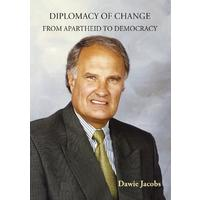 Diplomacy of change: From Apartheid to Democracy - Dawie Jacobs (Paperback)