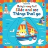 Baby's Very First Slide and See Things That Go - Fiona Watt (Board Book)