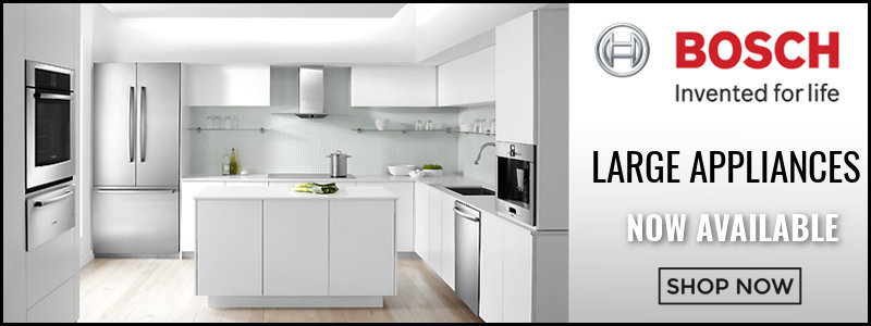 Bosch - Large Kitchen Appliances Now Available
