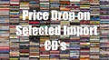 Price Drop on Selected Import CD's - Thumbnail